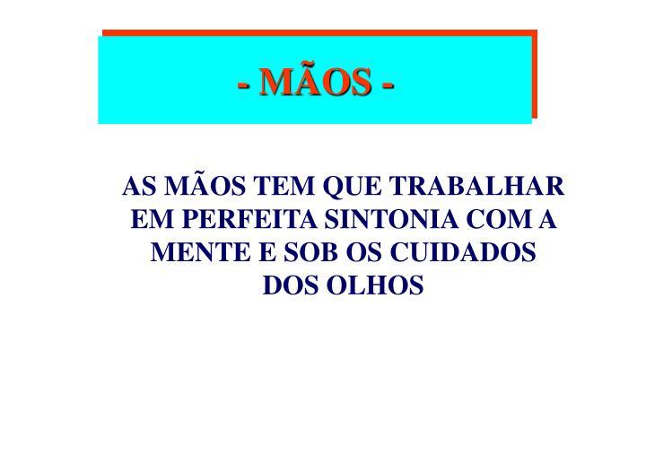 - MÃOS -