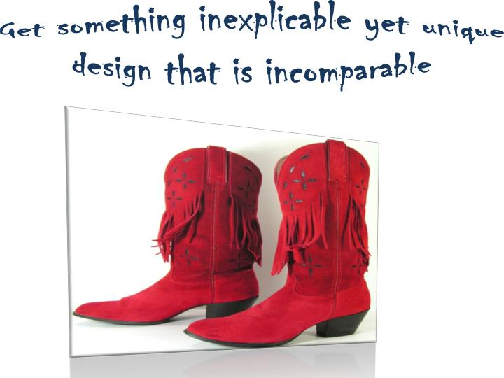 Get something inexplicable yet unique design that is incomparable