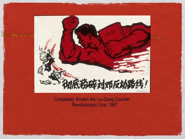 Completely Smash the Liu-Deng Counter-Revolutionary Line, 1967