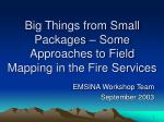 big things from small packages some approaches to field mapping in the fire services