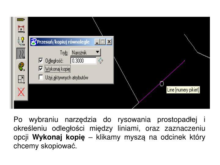 Po wybraniu narzędzia do rysowania prostopadłej i określeniu odległości między liniami, oraz zaznaczeniu opcji