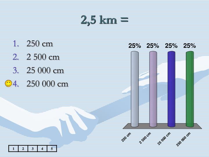 2,5 km =