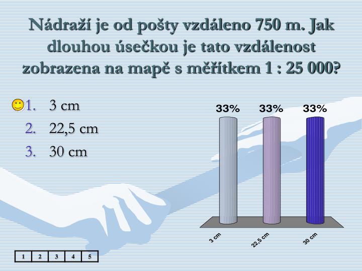 Nádraží je od pošty vzdáleno 750 m. Jak dlouhou úsečkou je tato vzdálenost zobrazena na mapě s měřítkem 1 : 25 000?
