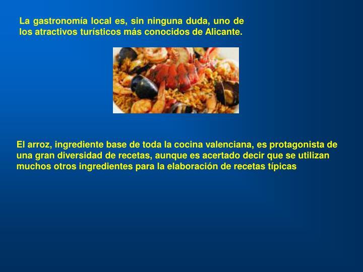 La gastronomía local es, sin ninguna duda, uno de los atractivos turísticos más conocidos de Alicante.