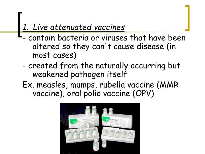 1.  Live attenuated vaccines