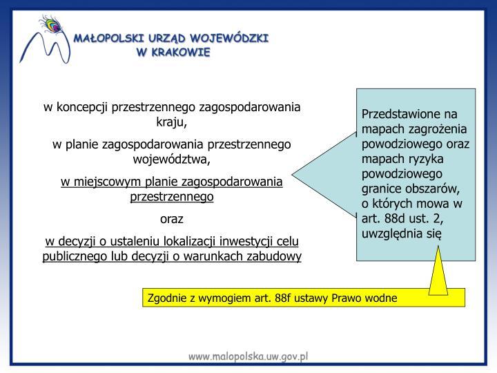 Przedstawione na mapach zagrożenia powodziowego oraz mapach ryzyka powodziowego granice obszarów, o których mowa w art. 88d ust. 2, uwzględnia się