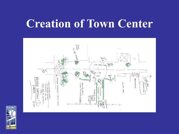 Creation of Town Center