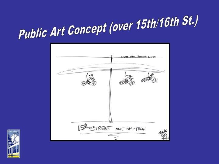 Public Art Concept (over 15th/16th St.)
