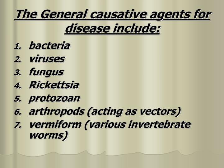The general causative agents for disease include