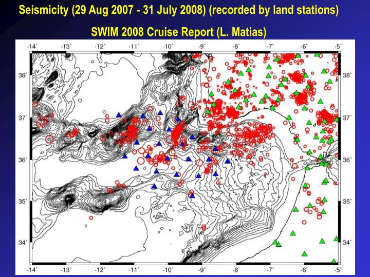 Seismicity (29 Aug 2007 - 31 July 2008) (recorded by land stations)