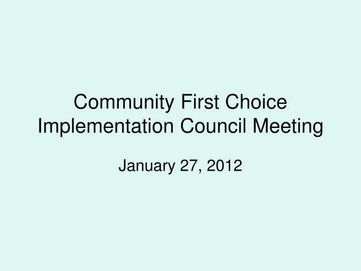 community first choice implementation council meeting n.