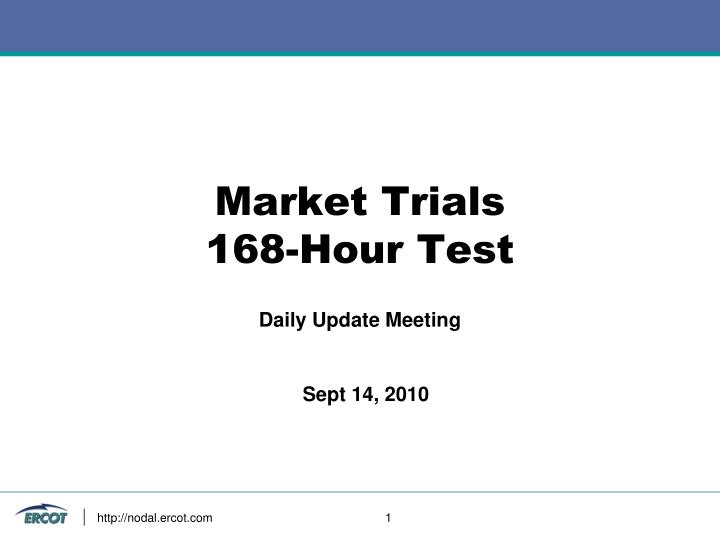 Market trials 168 hour test