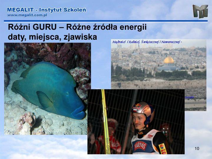Różni GURU – Różne źródła energii daty, miejsca, zjawiska