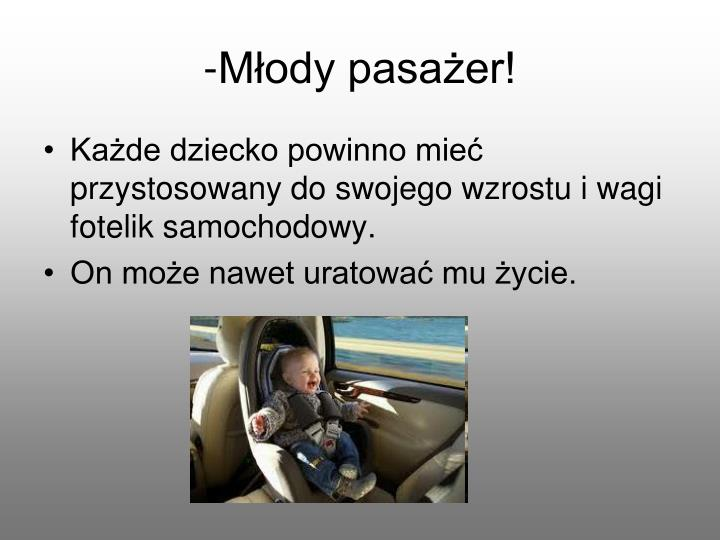 -Młody pasażer!