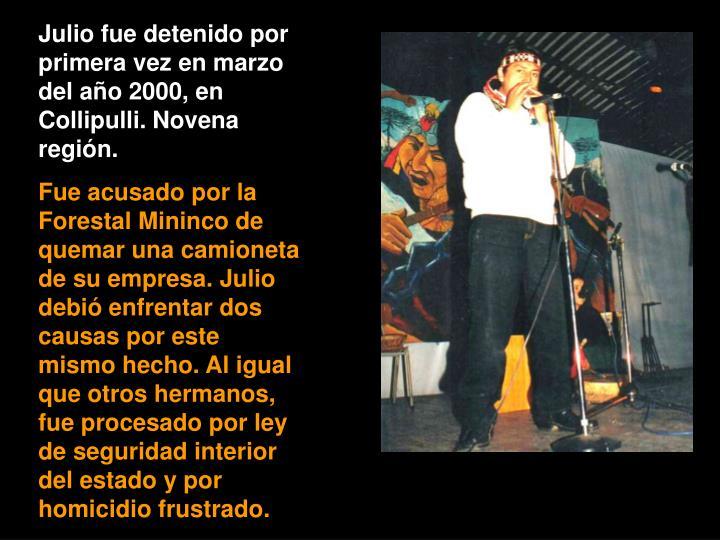 Julio fue detenido por primera vez en marzo del año 2000, en Collipulli. Novena región.