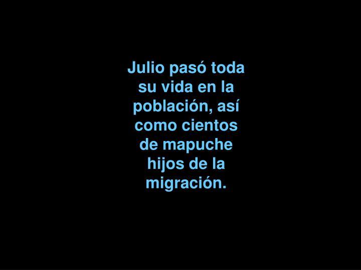 Julio pasó toda su vida en la población, así como cientos de mapuche hijos de la migración.
