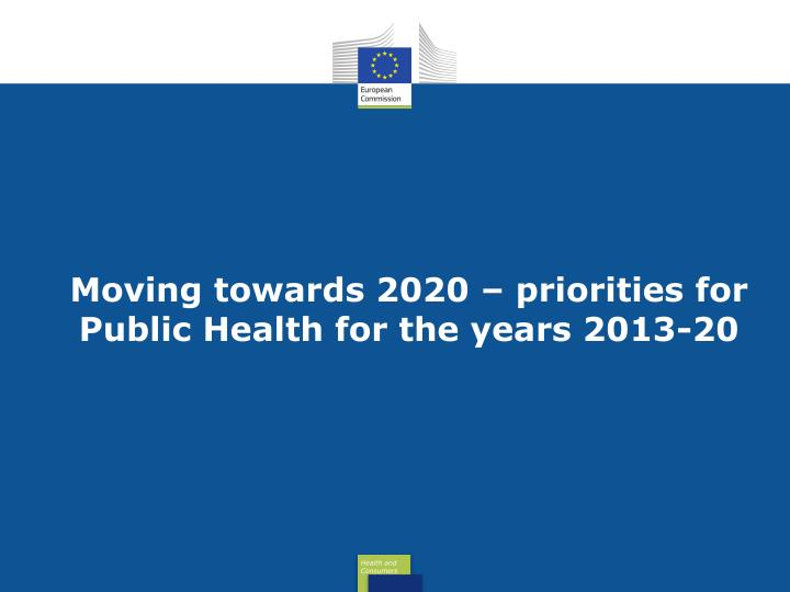 Moving towards 2020 priorities for public health for the years 2013 20