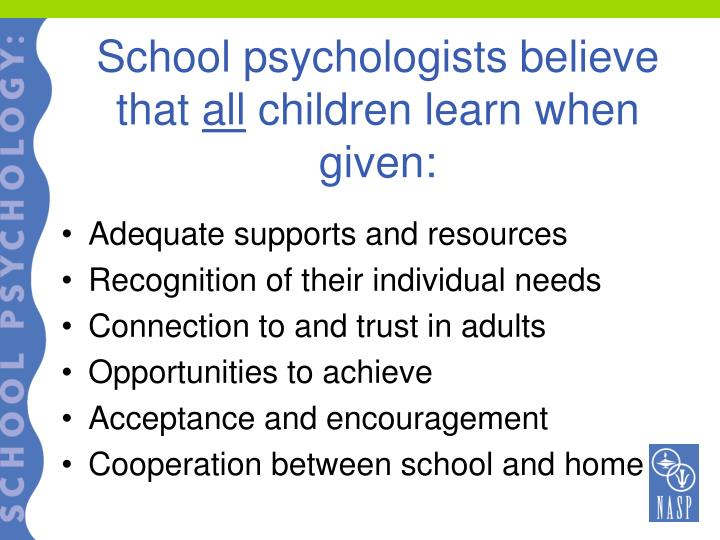 School psychologists believe that all children learn when given
