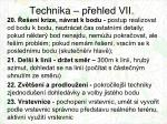 technika p ehled vii