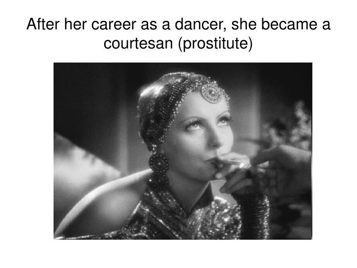 After her career as a dancer, she became a courtesan (prostitute)