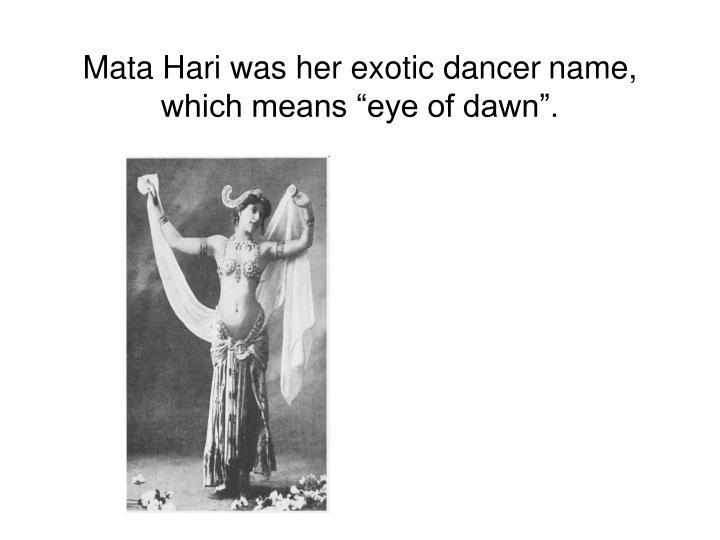 Mata Hari was her exotic dancer