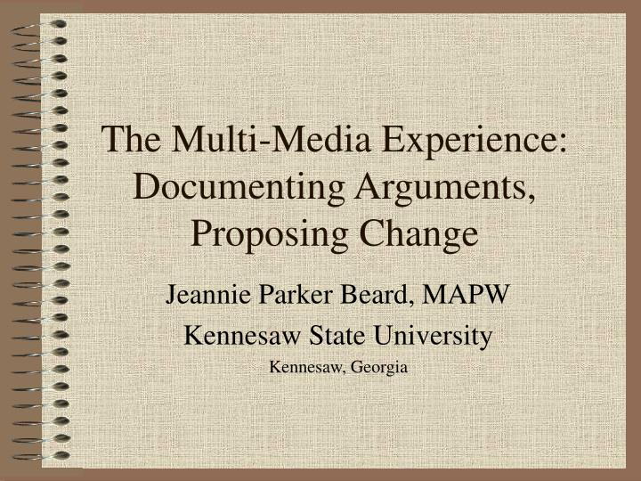 The multi media experience documenting arguments proposing change