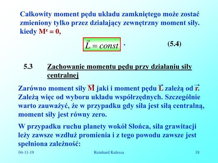 Całkowity moment pędu układu zamkniętego może zostać zmieniony tylko przez działający zewnętrzny moment siły. kiedy