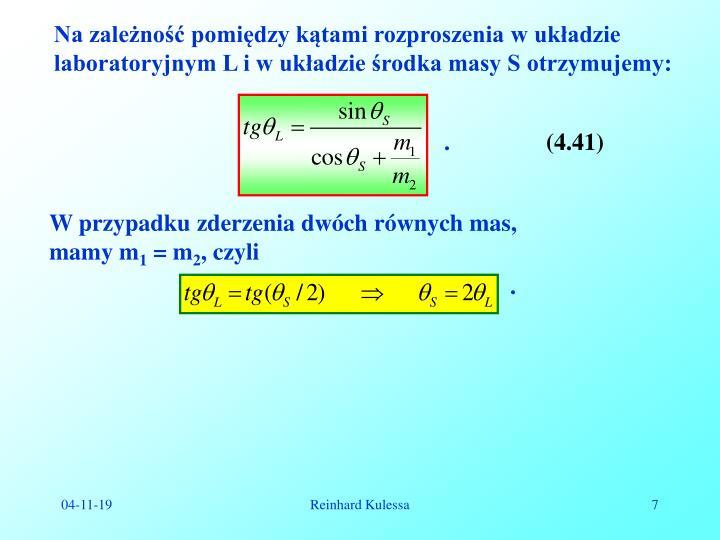 Na zależność pomiędzy kątami rozproszenia w układzie laboratoryjnym L i w układzie środka masy S otrzymujemy: