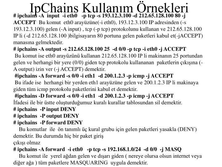 # ipchains -A  input  -i eth0   -p tcp -s 193.12.3.100 -d 212.65.128.100 80 -j ACCEPT