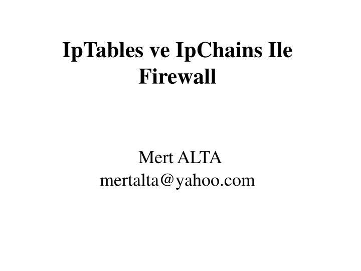 Iptables ve ipchains ile firewall mert alta mertalta@yahoo com