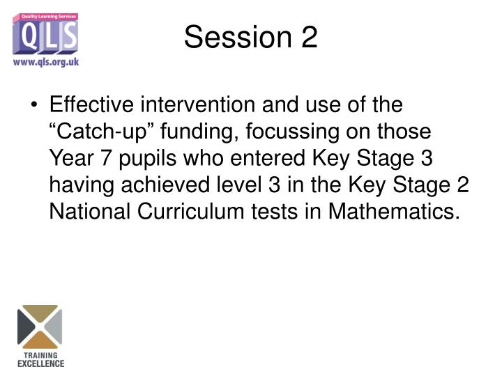 "Effective intervention and use of the ""Catch-up"" funding, focussing on those Year 7 pupils who entered Key Stage 3 having achieved level 3 in the Key Stage 2 National Curriculum tests in Mathematics."