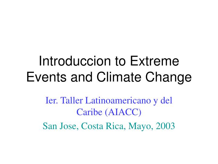 Introduccion to extreme events and climate change