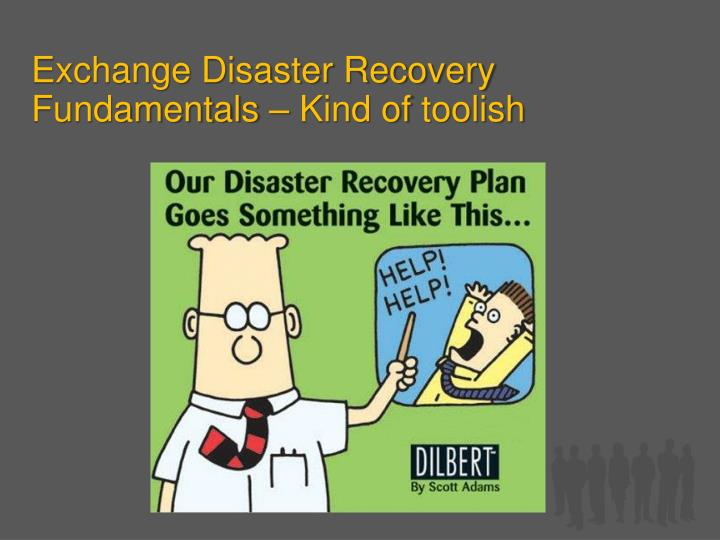 Exchange disaster recovery fundamentals kind of toolish