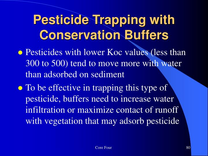 Pesticides with lower Koc values (less than 300 to 500) tend to move more with water than adsorbed on sediment