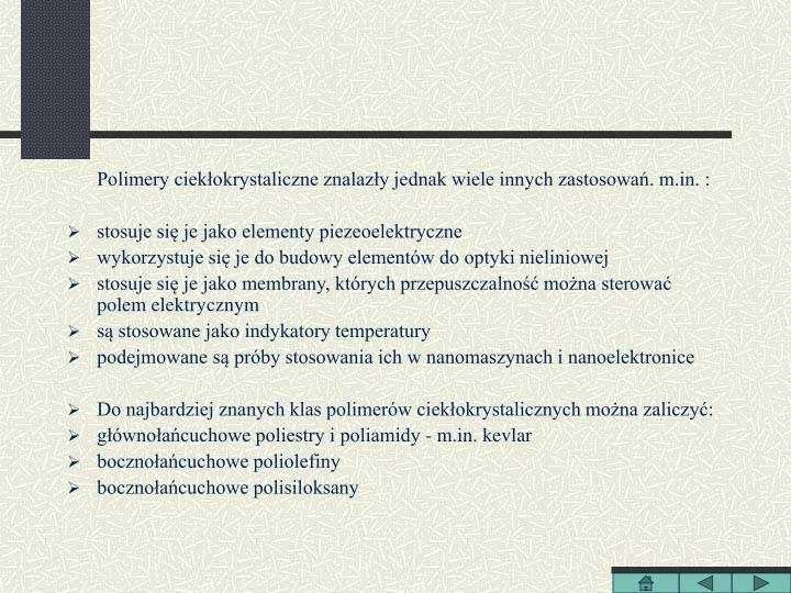 Polimery ciekłokrystaliczne znalazły jednak wiele innych zastosowań. m.in. :