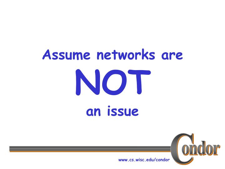Assume networks are not an issue