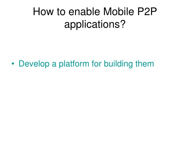 How to enable Mobile P2P applications?