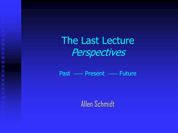 the last lecture perspectives past present future n.