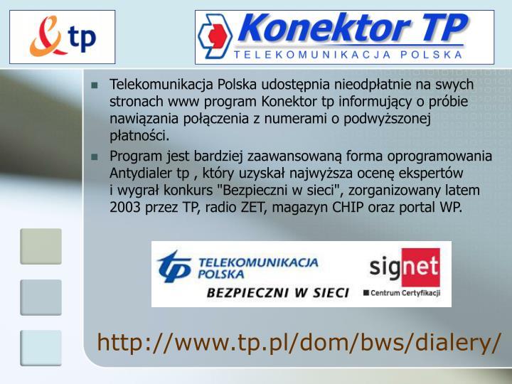 Telekomunikacja Polska udostępnia nieodpłatnie naswych stronach www program Konektor tp informujący opróbie nawiązania połączenia znumerami opodwyższonej płatności.