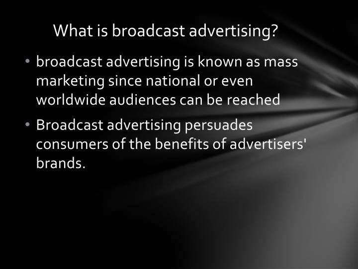 What is broadcast advertising