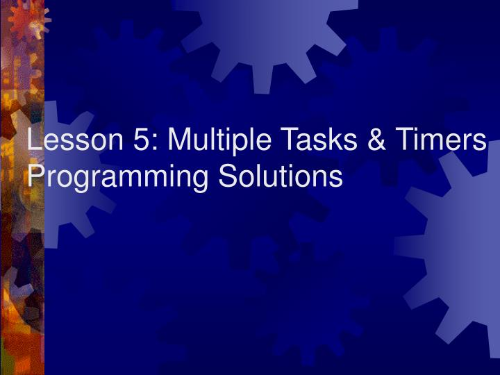 Lesson 5 multiple tasks timers programming solutions