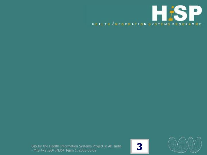 GIS for the Health Information Systems Project in AP, India  - MIS 472 ISD/ IN364 Team 1, 2003-05-02...