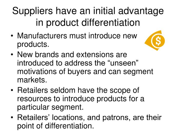 Suppliers have an initial advantage in product differentiation