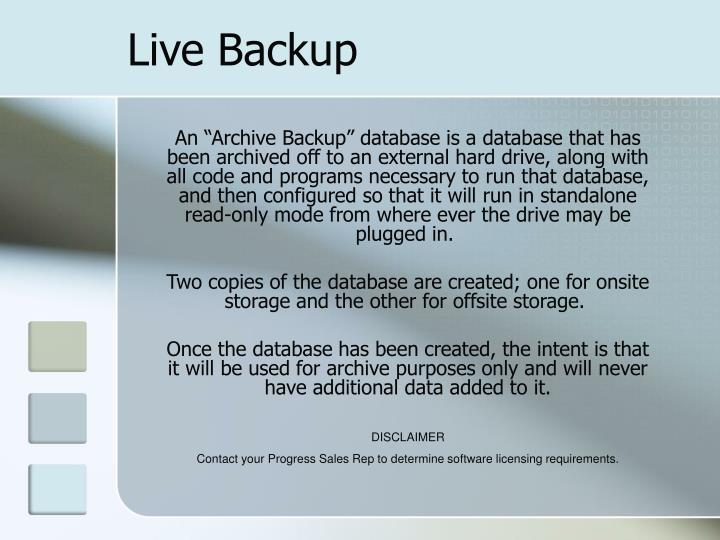 "An ""Archive Backup"" database is a database that has been archived off to an external hard drive, along with all code and programs necessary to run that database, and then configured so that it will run in standalone read-only mode from where ever the drive may be plugged in."
