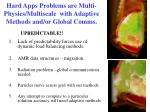 hard apps problems are multi physics multiscale with adaptive methods and or global comms