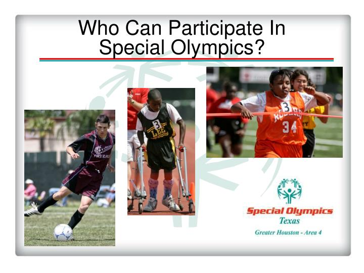 Who Can Participate In                                         Special Olympics?