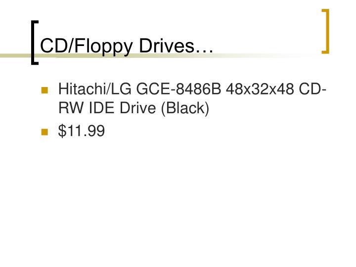 CD/Floppy Drives…