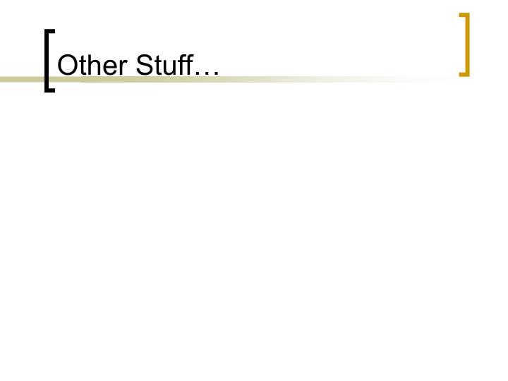 Other Stuff…