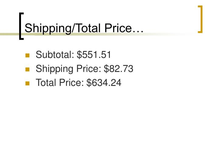 Shipping/Total Price…