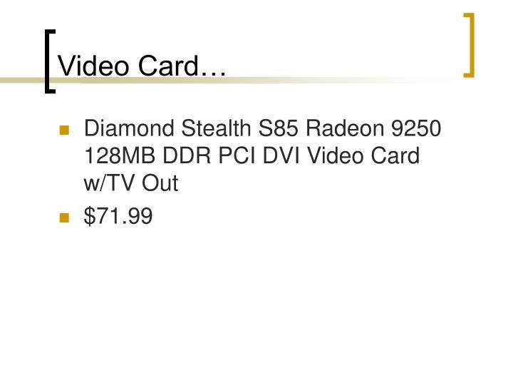 Video Card…